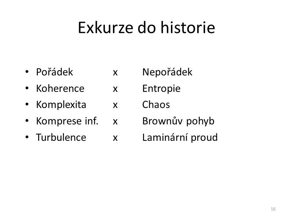 16 Exkurze do historie • Pořádek x Nepořádek • Koherence x Entropie • Komplexita x Chaos • Komprese inf. x Brownův pohyb • Turbulence x Laminární prou
