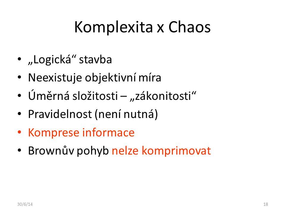 """30/6/1418 Komplexita x Chaos • """"Logická"""" stavba • Neexistuje objektivní míra • Úměrná složitosti – """"zákonitosti"""" • Pravidelnost (není nutná) • Kompres"""