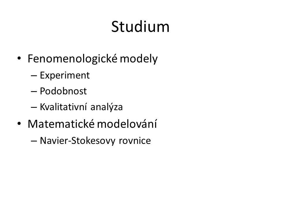 Studium • Fenomenologické modely – Experiment – Podobnost – Kvalitativní analýza • Matematické modelování – Navier-Stokesovy rovnice