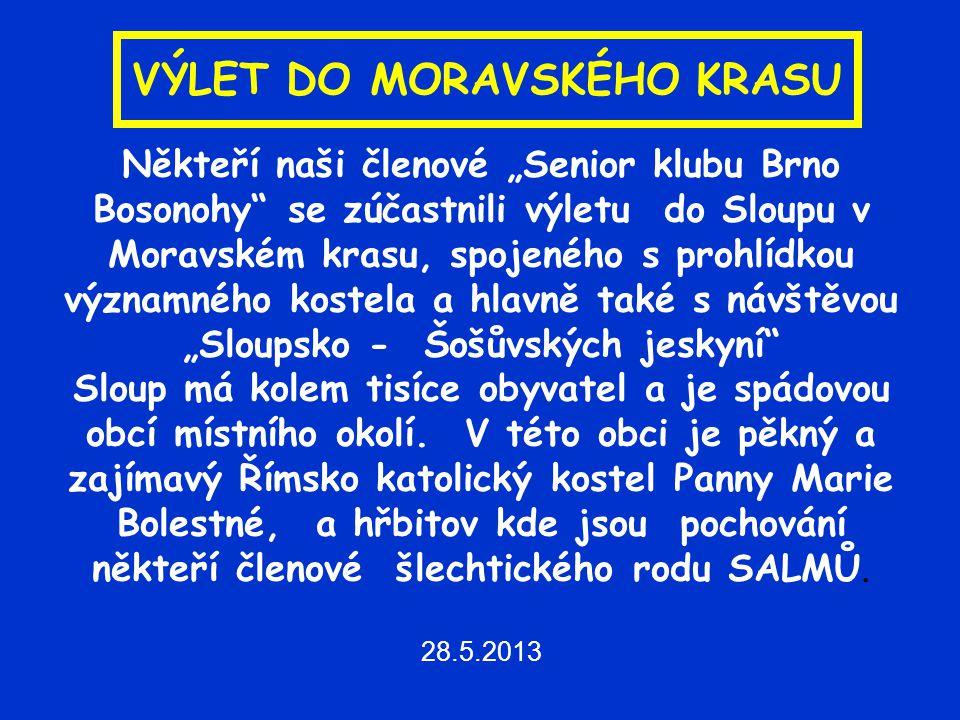 """Někteří naši členové """"Senior klubu Brno Bosonohy se zúčastnili výletu do Sloupu v Moravském krasu, spojeného s prohlídkou významného kostela a hlavně také s návštěvou """"Sloupsko - Šošůvských jeskyní Sloup má kolem tisíce obyvatel a je spádovou obcí místního okolí."""