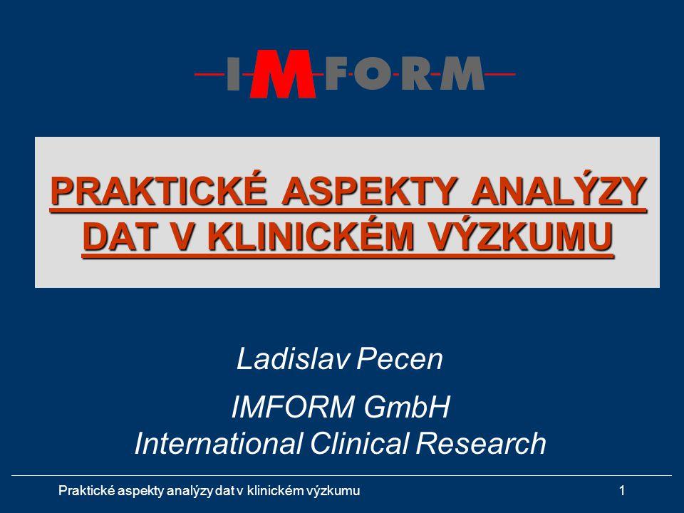 Praktické aspekty analýzy dat v klinickém výzkumu1 PRAKTICKÉ ASPEKTY ANALÝZY DAT V KLINICKÉM VÝZKUMU Ladislav Pecen IMFORM GmbH International Clinical Research
