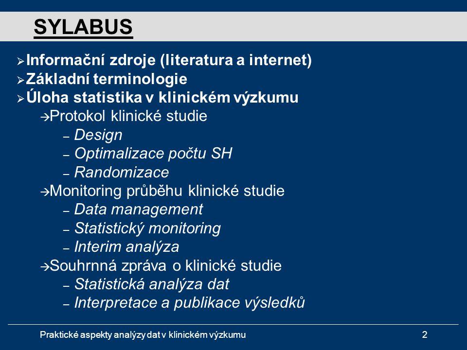 """Praktické aspekty analýzy dat v klinickém výzkumu33 Příklad A,B,C,D.....chemoterapeutika 1,2,3..........dávka chemoterapeutika Klinické hodnocení """"FÁZE 3 – Faktoriální paralelní design """"3 m Základní klasifikace klinického výzkumu 10"""