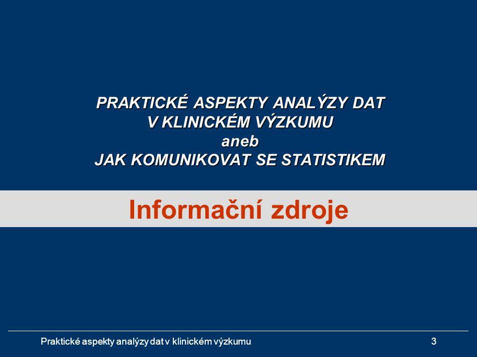 Praktické aspekty analýzy dat v klinickém výzkumu24 Klasifikace KH z hlediska farmaceutického vývoje léčivých přípravků  Studie FÁZE I ( dose finding studie)  Studie FÁZE II ( safety and efficacy studie)  Studie FÁZE III ( comparative treatment efficacy studie)  Studie FÁZE IV ( expanding safety + marketing studie) Základní klasifikace klinického výzkumu 1