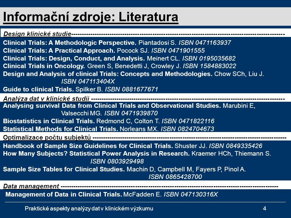 Praktické aspekty analýzy dat v klinickém výzkumu4 Informační zdroje: Literatura Clinical Trials: A Methodologic Perspective.