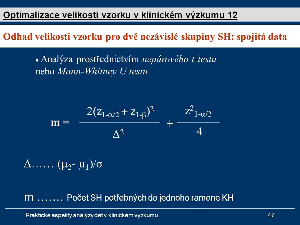 Praktické aspekty analýzy dat v klinickém výzkumu47  Analýza prostřednictvím nepárového t-testu nebo Mann-Whitney U testu m = 2(z 1-   z 1-    Δ2Δ2 Δ…… (  2 -  1 )/σ z 2 1-  4 + m …….