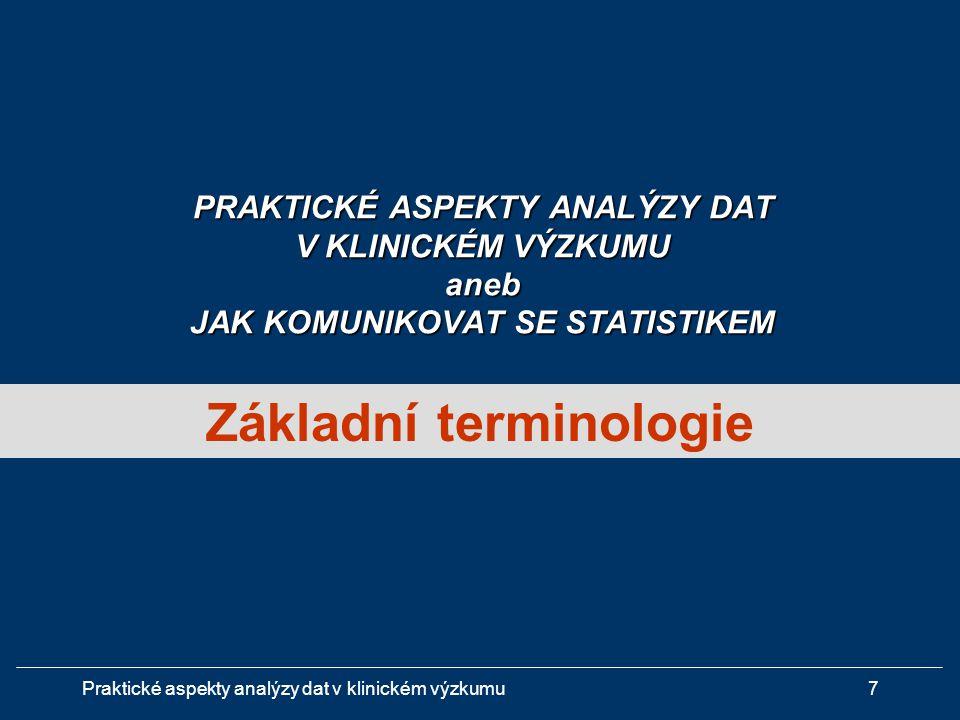 Praktické aspekty analýzy dat v klinickém výzkumu18 Úloha statistiky je určována cílem (typem) klinické studie A.