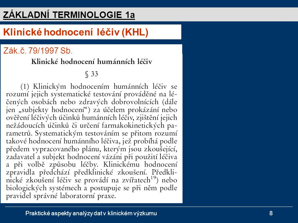 """Praktické aspekty analýzy dat v klinickém výzkumu29 Studie """" FÁZE 2  Cíl:  Ověření účinnosti testovaného přípravku  Hodnocení tolerance nebo bezpečnosti  Opodstatnění testování přípravku v rozsáhlejších KH  Subjekty hodnocení:  20 – 2000 (vyšší počet např."""