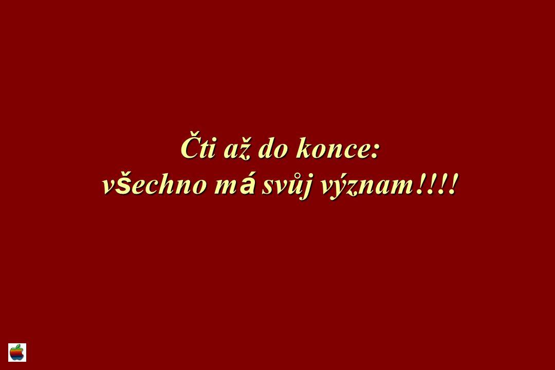 Čti až do konce: v š echno m á svůj význam!!!!
