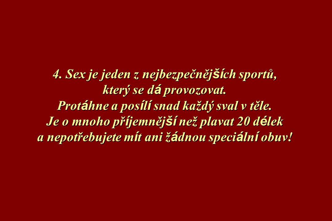 4. Sex je jeden z nejbezpečněj ší ch sportů, který se d á provozovat.