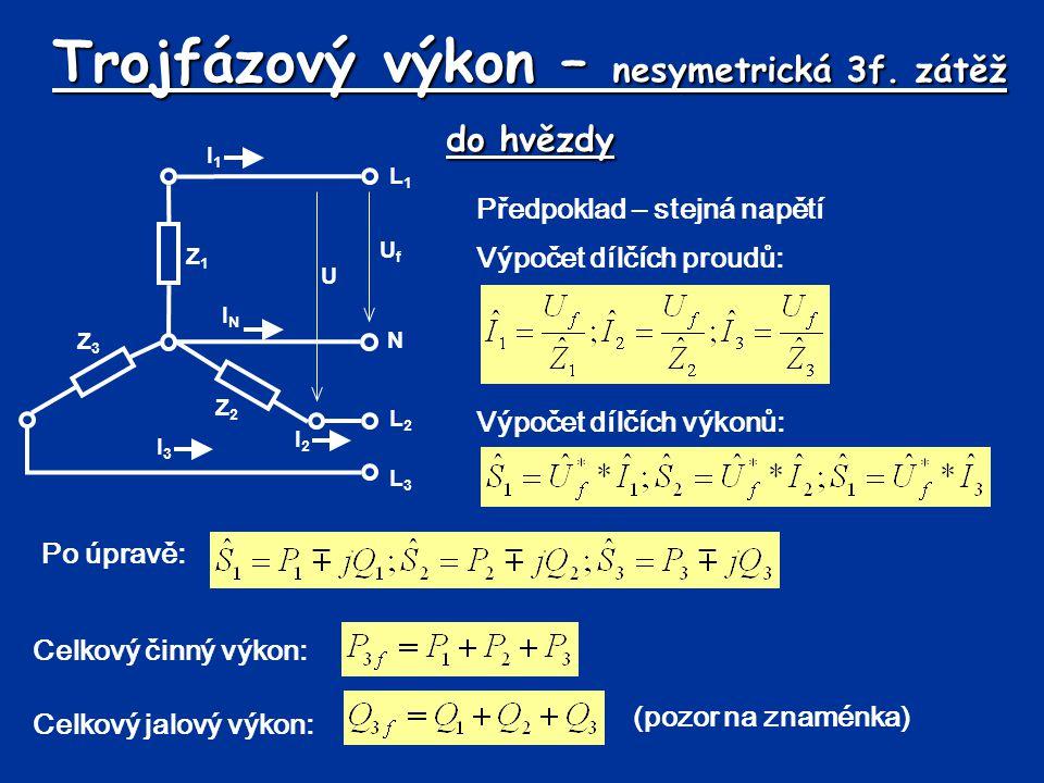 Trojfázový výkon – nesymetrická 3f. zátěž do hvězdy Předpoklad – stejná napětí L1L1 N L2L2 L3L3 UfUf U I1I1 ININ I3I3 I2I2 Z3Z3 Z2Z2 Z1Z1 Výpočet dílč