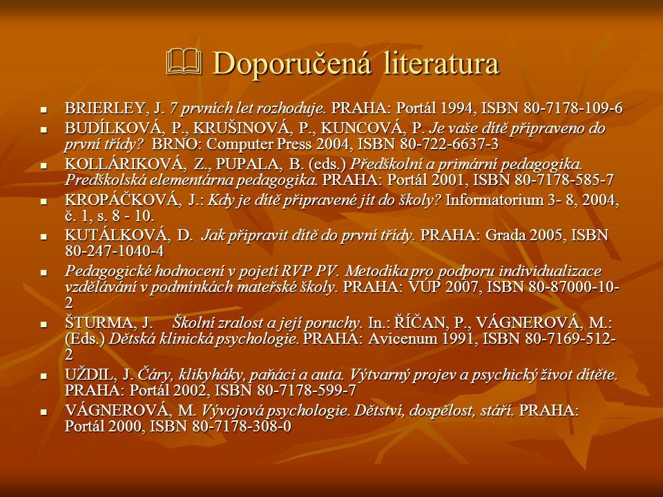  Doporučená literatura  BRIERLEY, J. 7 prvních let rozhoduje. PRAHA: Portál 1994, ISBN 80-7178-109-6  BUDÍLKOVÁ, P., KRUŠINOVÁ, P., KUNCOVÁ, P. Je