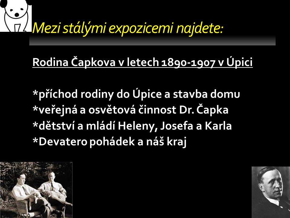 Mezi stálými expozicemi najdete: Rodina Čapkova v letech 1890-1907 v Úpici *příchod rodiny do Úpice a stavba domu *veřejná a osvětová činnost Dr. Čapk