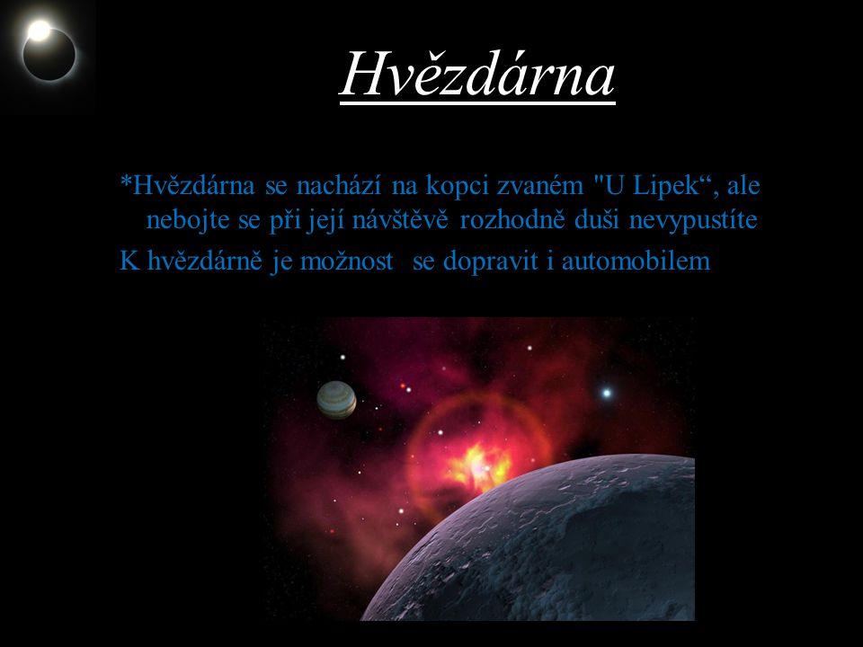 Hvězdárna *Hvězdárna se nachází na kopci zvaném