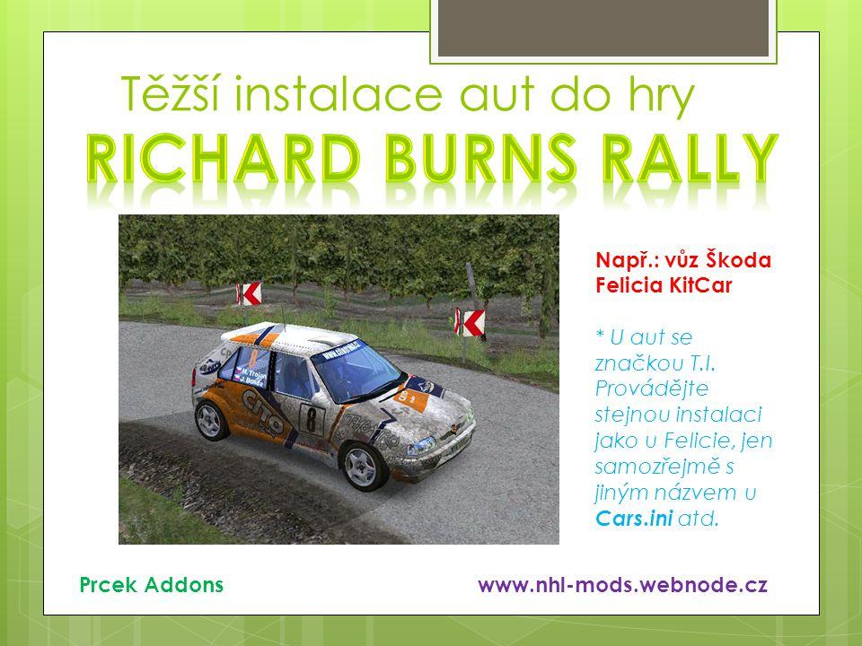 Těžší instalace aut do hry Např.: vůz Škoda Felicia KitCar * U aut se značkou T.I. Provádějte stejnou instalaci jako u Felicie, jen samozřejmě s jiným