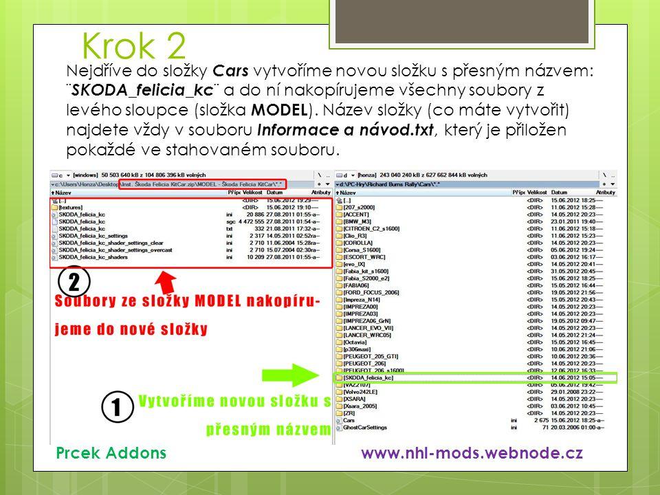 Krok 2 Prcek Addons www.nhl-mods.webnode.cz Nejdříve do složky Cars vytvoříme novou složku s přesným názvem: ¨ SKODA_felicia_kc ¨ a do ní nakopírujeme