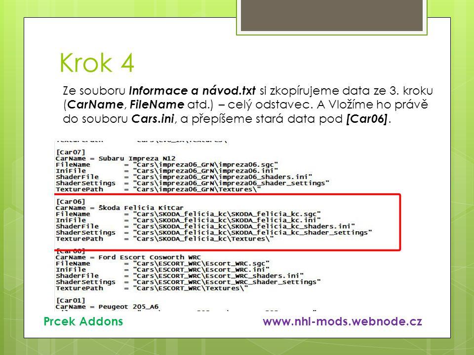 Krok 4 Prcek Addons www.nhl-mods.webnode.cz Ze souboru Informace a návod.txt si zkopírujeme data ze 3. kroku ( CarName, FileName atd.) – celý odstavec