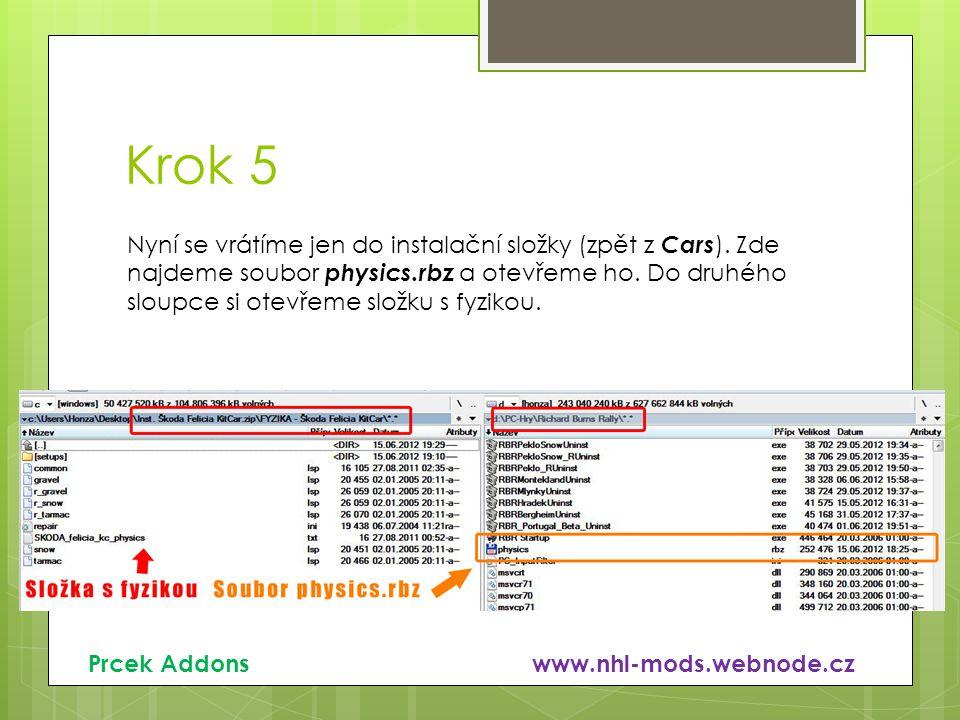 Krok 5 Prcek Addons www.nhl-mods.webnode.cz Nyní se vrátíme jen do instalační složky (zpět z Cars ). Zde najdeme soubor physics.rbz a otevřeme ho. Do
