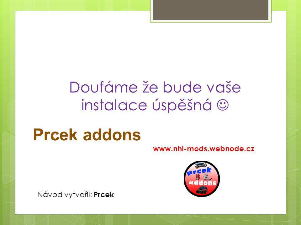 Doufáme že bude vaše instalace úspěšná  Prcek addons www.nhl-mods.webnode.cz Návod vytvořil: Prcek