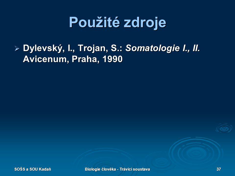 SOŠS a SOU KadaňBiologie člověka - Trávicí soustava37 Použité zdroje  Dylevský, I., Trojan, S.: Somatologie I., II.