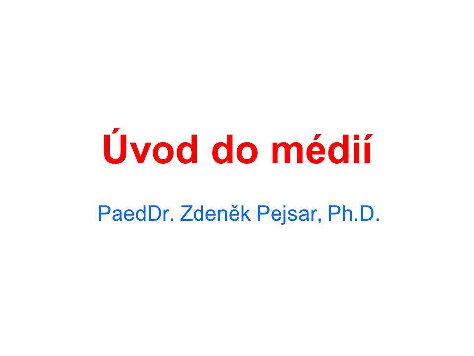 Úvod do médií PaedDr. Zdeněk Pejsar, Ph.D.