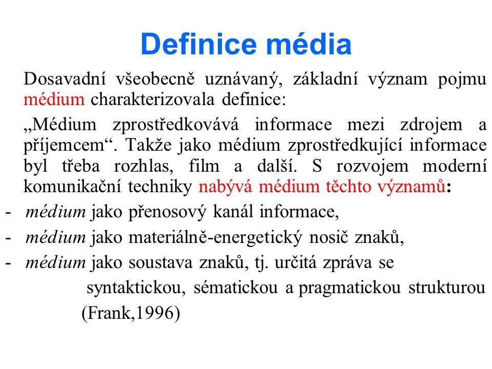 """Definice média Dosavadní všeobecně uznávaný, základní význam pojmu médium charakterizovala definice: """"Médium zprostředkovává informace mezi zdrojem a příjemcem ."""