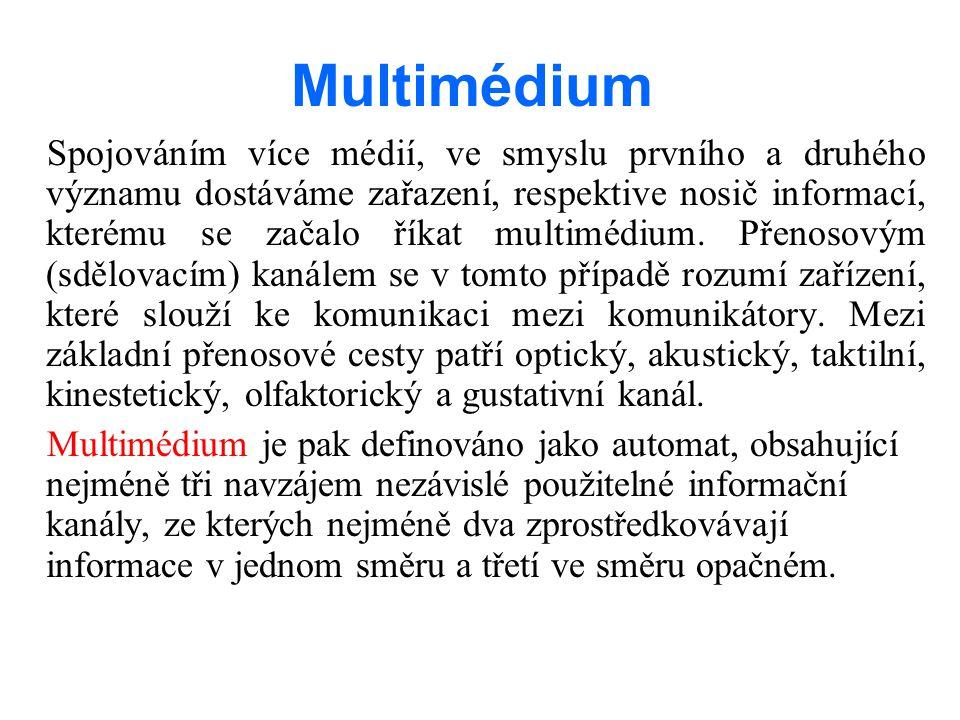 Multimédium Spojováním více médií, ve smyslu prvního a druhého významu dostáváme zařazení, respektive nosič informací, kterému se začalo říkat multimédium.