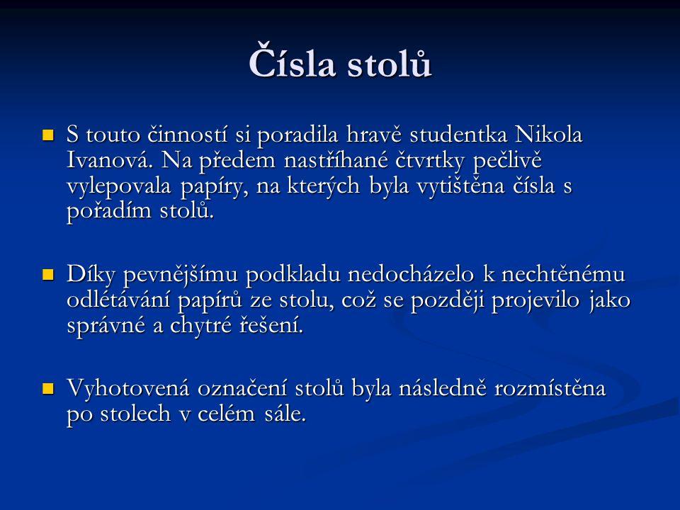 Čísla stolů  S touto činností si poradila hravě studentka Nikola Ivanová. Na předem nastříhané čtvrtky pečlivě vylepovala papíry, na kterých byla vyt