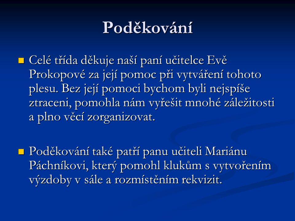 Poděkování  Celé třída děkuje naší paní učitelce Evě Prokopové za její pomoc při vytváření tohoto plesu.
