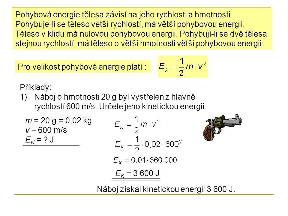 2)Kladivo o hmotnosti 0,5 kg dopadne na hřebík rychlostí 3 m/s.