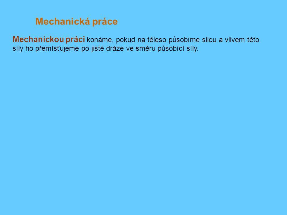 Mechanický výkon Mechanický výkon: Průměrný výkon je vyjádřen podílem vykonané práce a doby, za kterou byla tato práce vykonána.