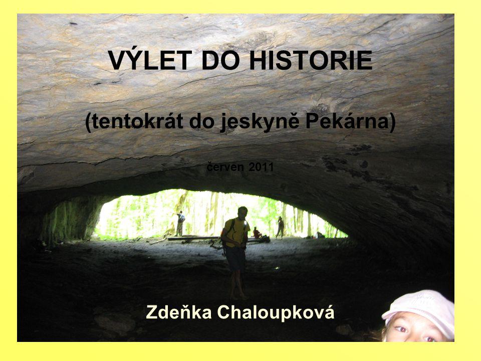 VÝLET DO HISTORIE (tentokrát do jeskyně Pekárna) červen 2011 Zdeňka Chaloupková
