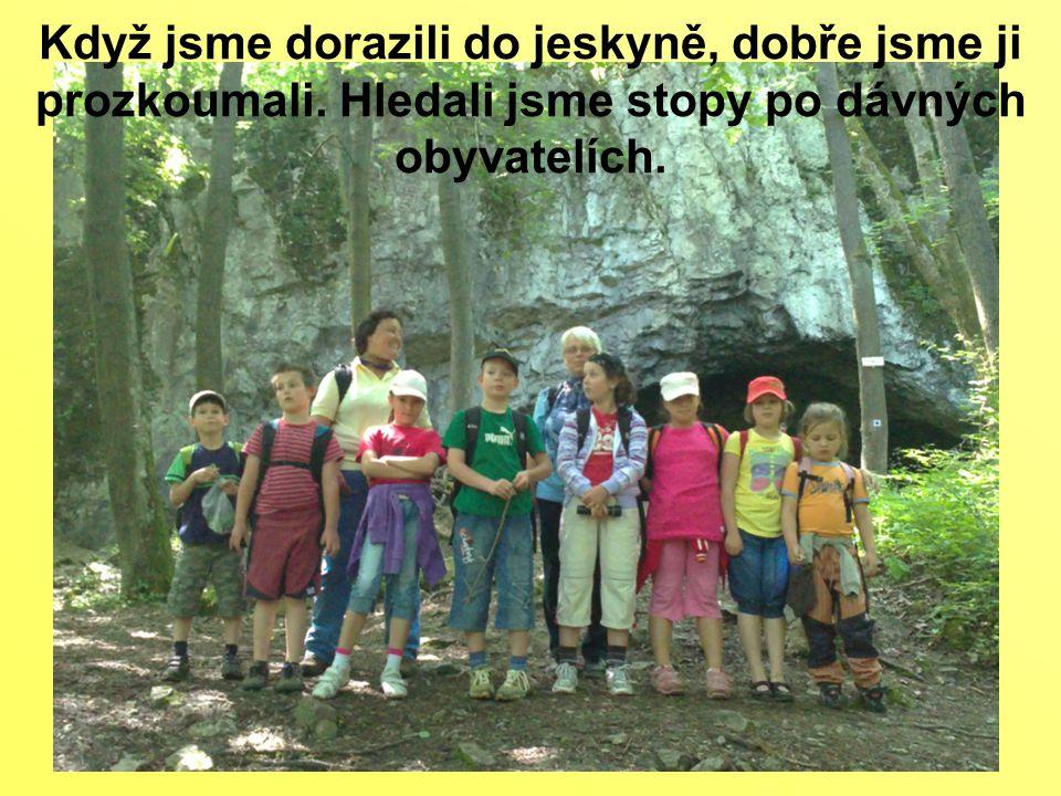 Když jsme dorazili do jeskyně, dobře jsme ji prozkoumali. Hledali jsme stopy po dávných obyvatelích.