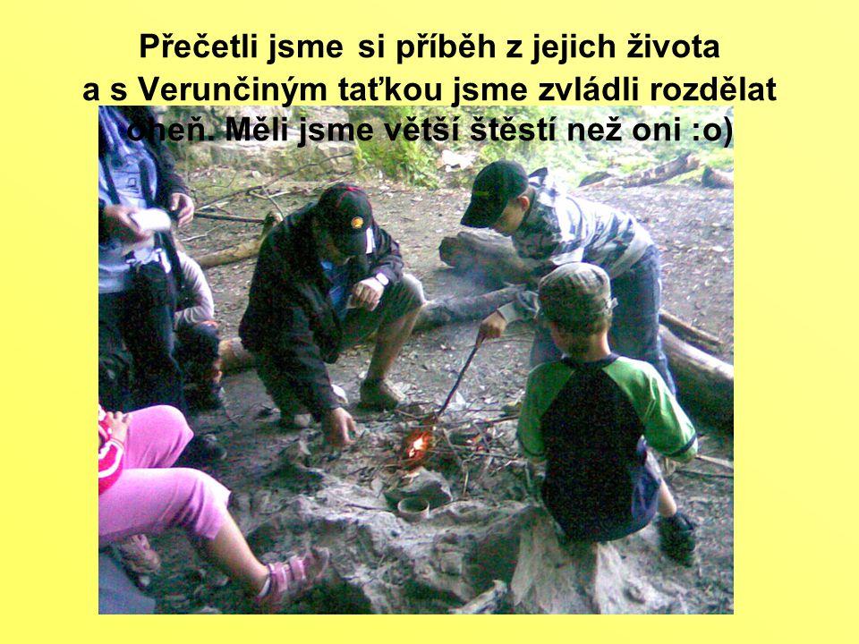 Přečetli jsme si příběh z jejich života a s Verunčiným taťkou jsme zvládli rozdělat oheň. Měli jsme větší štěstí než oni :o)