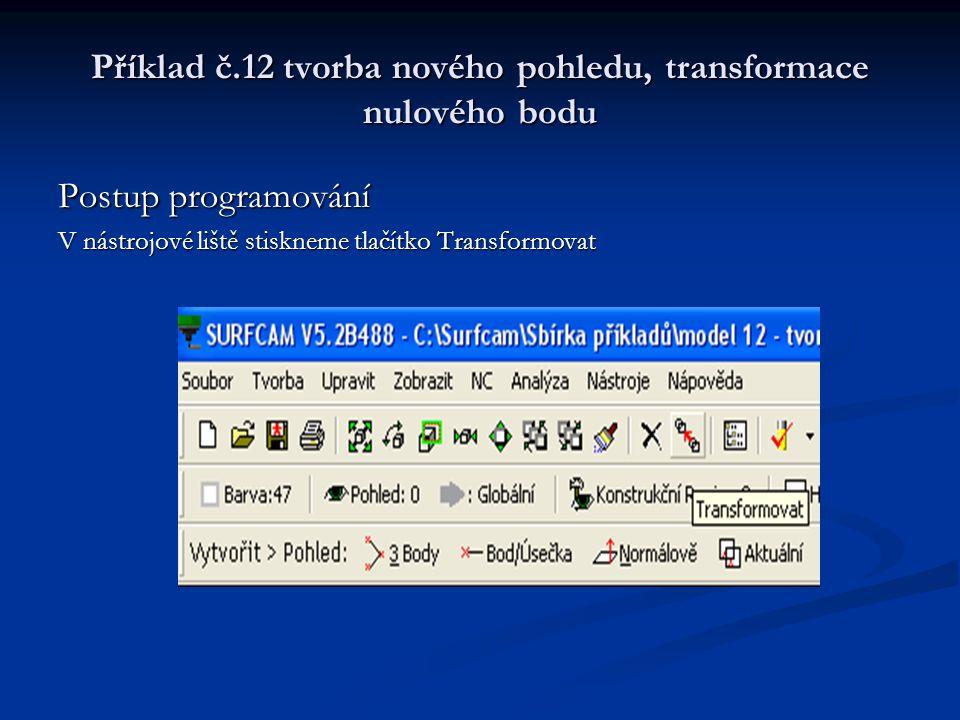 Příklad č.12 tvorba nového pohledu, transformace nulového bodu Postup programování V nástrojové liště stiskneme tlačítko Transformovat