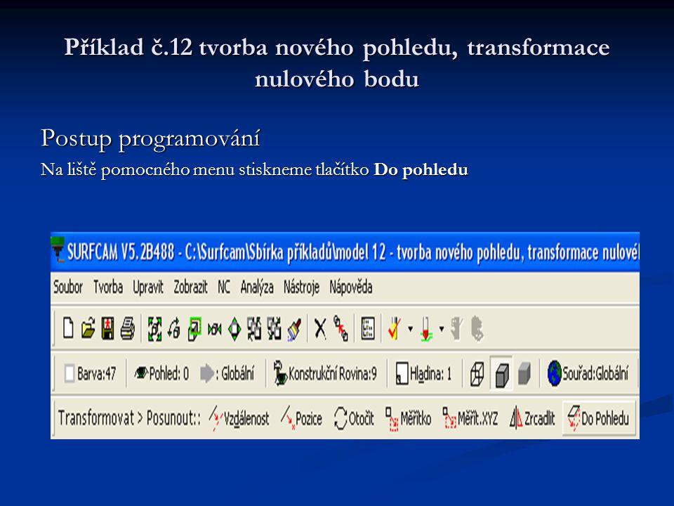 Příklad č.12 tvorba nového pohledu, transformace nulového bodu Postup programování Na liště pomocného menu stiskneme tlačítko Do pohledu