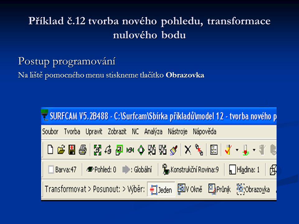 Příklad č.12 tvorba nového pohledu, transformace nulového bodu Postup programování Na liště pomocného menu stiskneme tlačítko Obrazovka