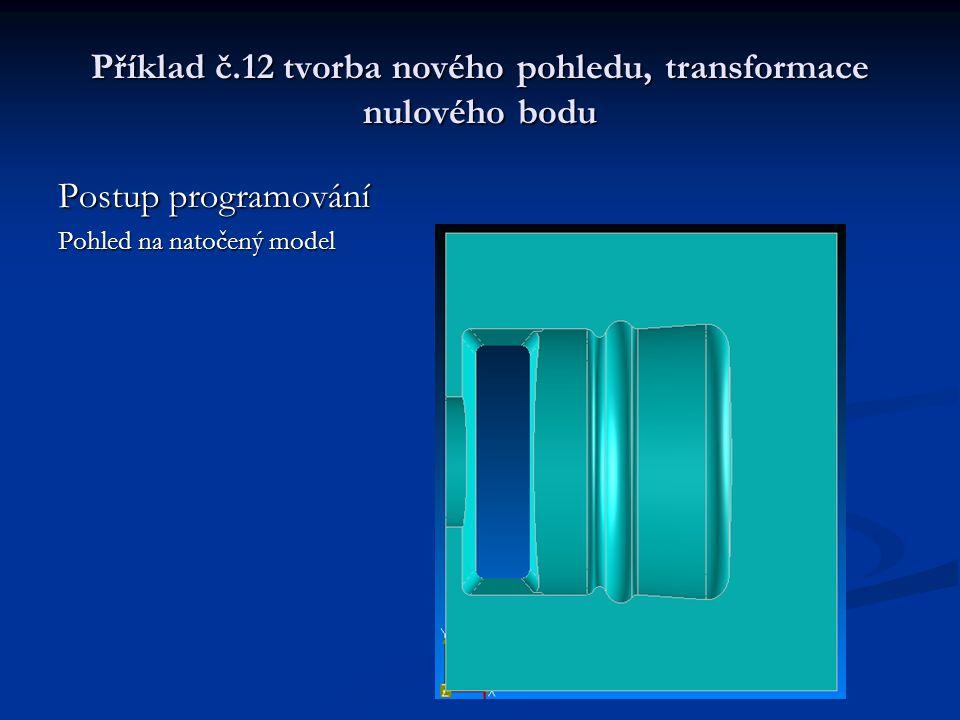 Příklad č.12 tvorba nového pohledu, transformace nulového bodu Postup programování Pohled na natočený model