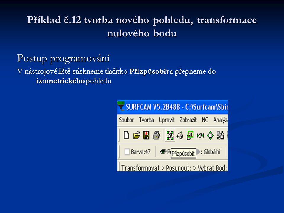 Příklad č.12 tvorba nového pohledu, transformace nulového bodu Postup programování V nástrojové liště stiskneme tlačítko Přizpůsobit a přepneme do izometrického pohledu