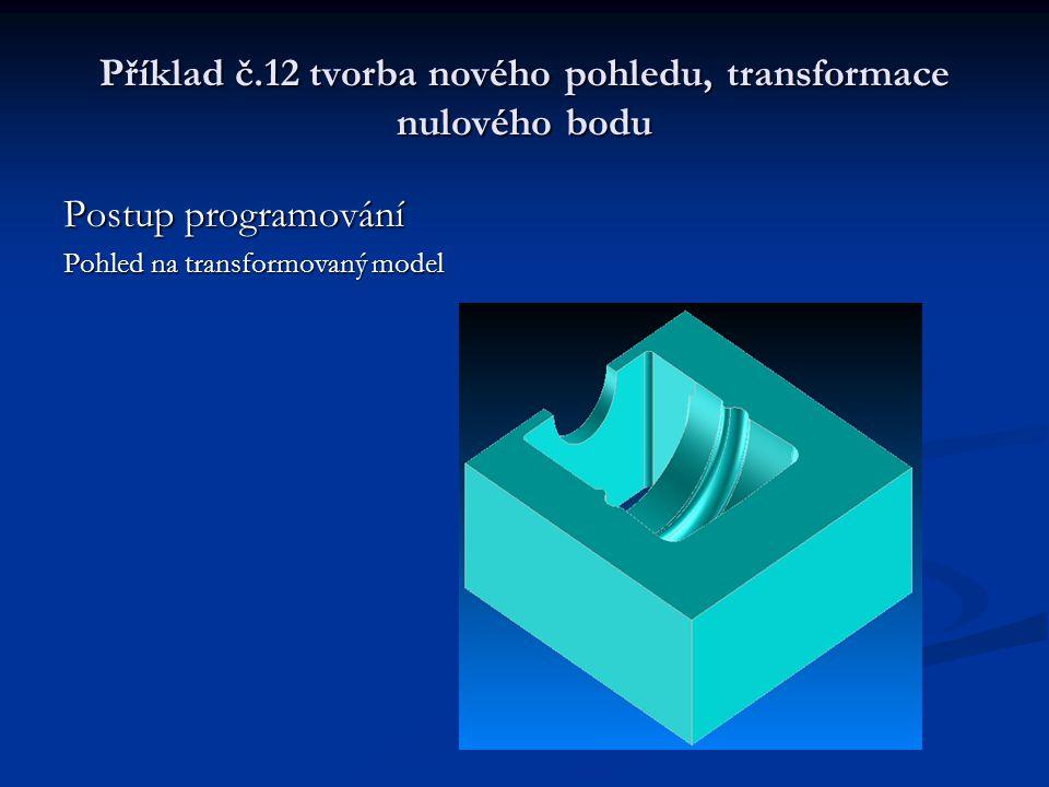 Příklad č.12 tvorba nového pohledu, transformace nulového bodu Postup programování Pohled na transformovaný model