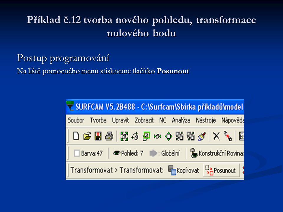 Příklad č.12 tvorba nového pohledu, transformace nulového bodu Postup programování Na liště pomocného menu stiskneme tlačítko Posunout