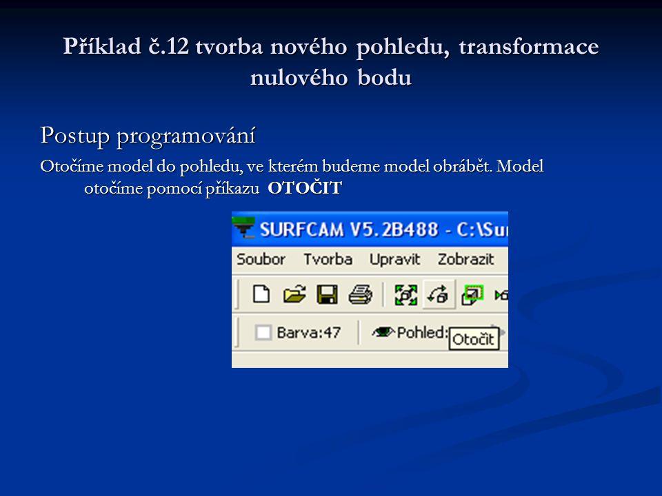 Příklad č.12 tvorba nového pohledu, transformace nulového bodu Postup programování Pohled na otočený model.