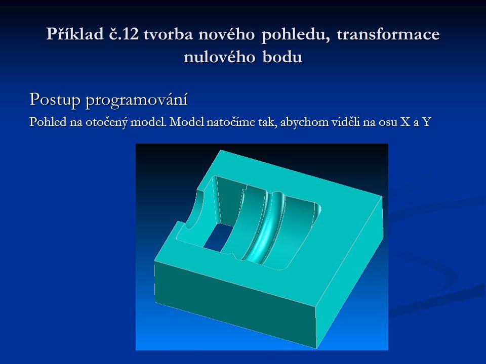 Příklad č.12 tvorba nového pohledu, transformace nulového bodu Postup programování Vybereme výchozí bod (bod, kde bude umístěn nulový bod)