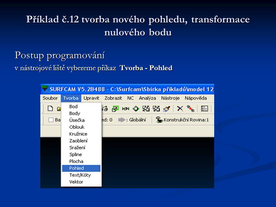 Příklad č.12 tvorba nového pohledu, transformace nulového bodu Postup programování v nástrojové liště vybereme příkaz Tvorba - Pohled