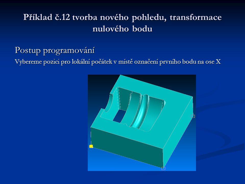 Příklad č.12 tvorba nového pohledu, transformace nulového bodu Postup programování Vyplníme tabulku Nový pohled.