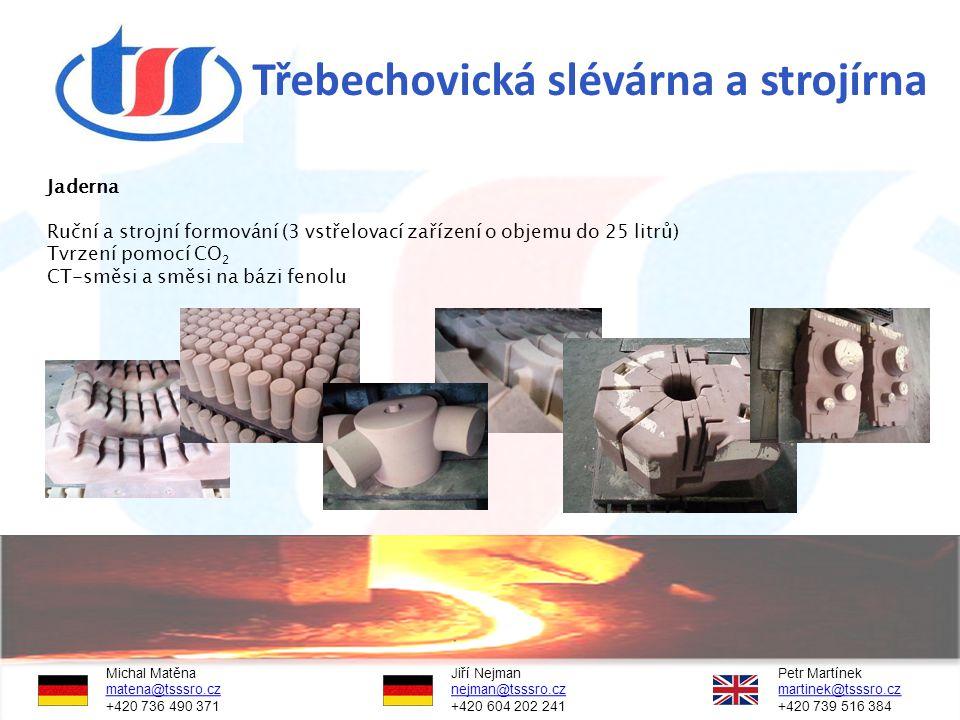Třebechovická slévárna a strojírna Jaderna Ruční a strojní formování (3 vstřelovací zařízení o objemu do 25 litrů) Tvrzení pomocí CO 2 CT-směsi a směs