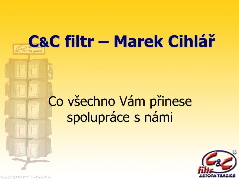 Copyright © 2006, C&C filtr – Marek Cihlář C & C filtr – Marek Cihlář Co všechno Vám přinese spolupráce s námi