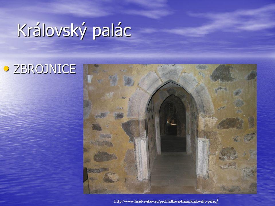 Královský palác • ZBROJNICE http://www.hrad-zvikov.eu/prohlidkova-trasa/kralovsky-palac /