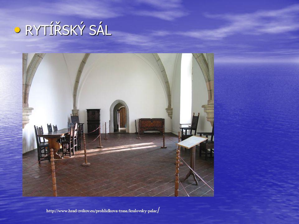 • RYTÍŘSKÝ SÁL http://www.hrad-zvikov.eu/prohlidkova-trasa/kralovsky-palac /
