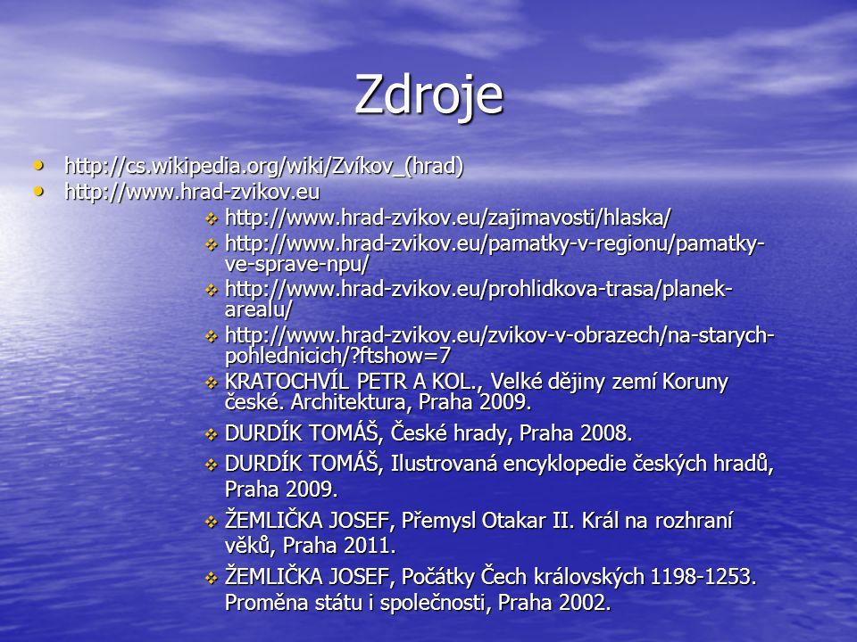 Zdroje • http://cs.wikipedia.org/wiki/Zvíkov_(hrad) • http://www.hrad-zvikov.eu  http://www.hrad-zvikov.eu/zajimavosti/hlaska/  http://www.hrad-zvik