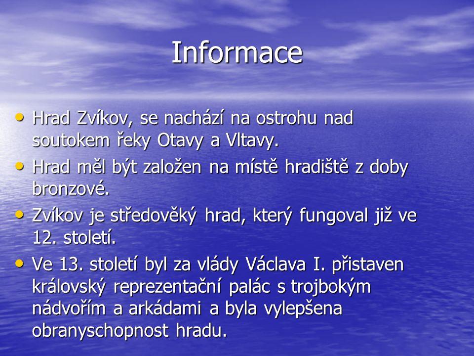 Informace • Hrad Zvíkov, se nachází na ostrohu nad soutokem řeky Otavy a Vltavy. • Hrad měl být založen na místě hradiště z doby bronzové. • Zvíkov je